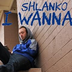 How I Wanna - Shlanko