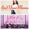 Jennifer Lopez - Ain't Your Mama - Little Mix - Touch - Mashup Remix(Free Download)