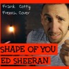 Ed Sheeran - Shape Of You (french cover Frank Cotty)