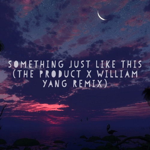 Baixar The Chainsmokers & Coldplay - Something Just Like This (The Product x William Yang Remix)