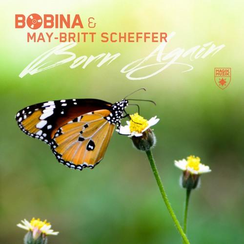 Bobina & May-Britt Scheffer - Born Again (Denis Kenzo Remix) [OUT NOW!]
