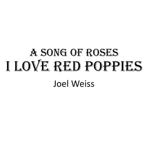 I Love Red Poppies - A Song Of Roses