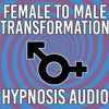 Gender Transformation (Female to Male) - Hypnosis Audio