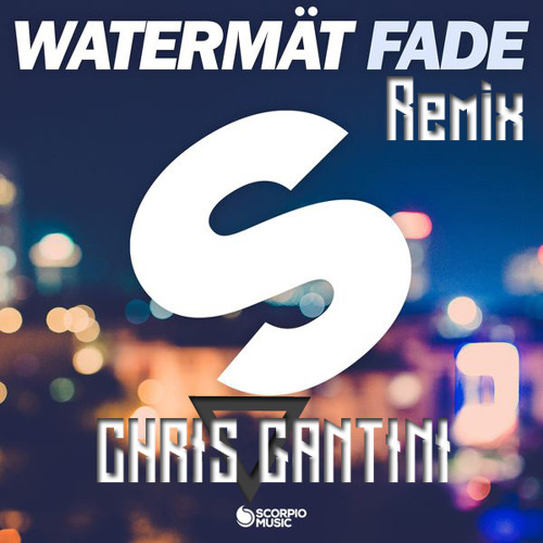 Watermät - Fade (Chris Gantini Remix)