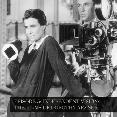 Independent Vision: The Films of Dorothy Arzner - Episode 5