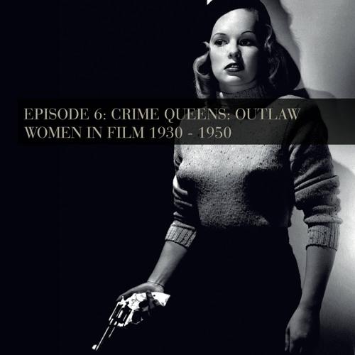 Crime Queens: Outlaw Women in Film 1930 - 1950 - Episode 6