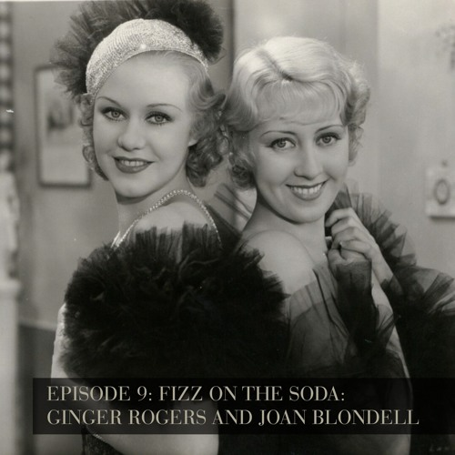 Fizz on the Soda: Ginger Rogers and Joan Blondell - Episode 9