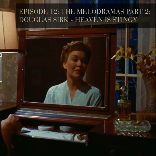 The Melodramas Part 2: Douglas Sirk - Heaven is Stingy - Episode 12