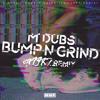 M Dubs - Bump N Grind (Est 1987 Remix)