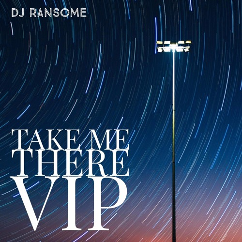 DJ Ransome - Take Me There VIP