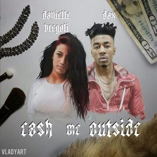 Dax Cash Me Outside Ft Danielle Bregoli By Dax Free Listening