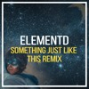 The Chainsmokers & Coldplay - Something Just Like This (ElementD Remix) mp3