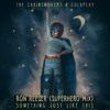 Chainsmokers & Coldplay - Something Just Like This (Ron Reeser Superhero Radio Mix) (FREE DOWNLOAD)