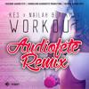 Workout (AudioFete Remix) (2017 Soca) - Kes x Nailah Blackman (DL BELOW)