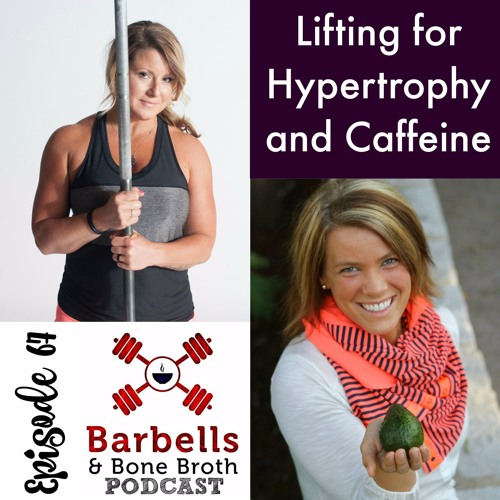 #67: Training for Hypertrophy and Caffeine
