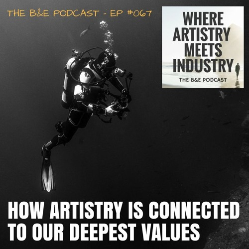 B&EP #067 - How Artistry is Connected to Our Deepest Values