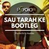 Sau Tarah Ke - Psycho! & DJ Aashika Bootleg