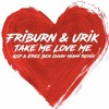 Friburn & Urik - Take Me Love Me (GSP & Erez Ben Ishay Miami Group Remix)