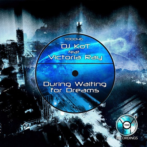 DJ KoT Feat. Victoria Ray - During Waiting For Dreams