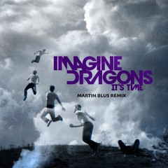 Imagine Dragons - It's Time (Martin Blus Remix)
