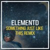 The Chainsmokers & Coldplay - Something Just Like This (ElementD Bootleg) [Free Release] mp3