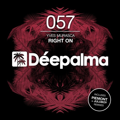 YVES MURASCA - RIGHT ON (ORIGINAL MIX) // DÉEPALMA