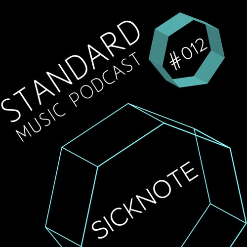 Standard Music Podcast 012 - SICKNOTE