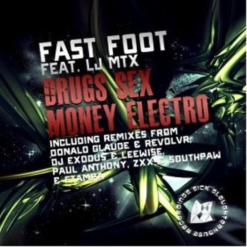 Fast Foot feat. LJ MTX - Drugs Sex Money Electro (Paul Anthony, ZXX, Southpaw Remix)