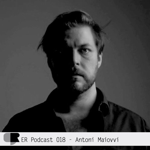 ER Podcast 018 - Antoni Maiovvi (February 2017)