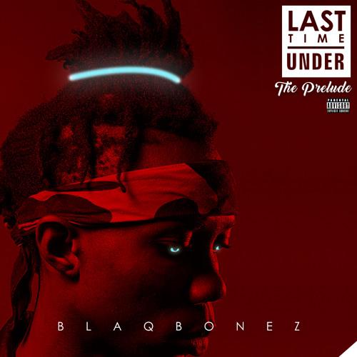 Blaqbonez - Last Time Under