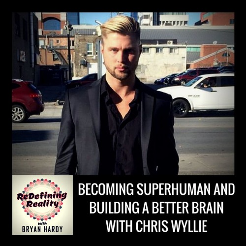 Becoming Superhuman and Building a Better Brain with Chris Wyllie - Ep. 23
