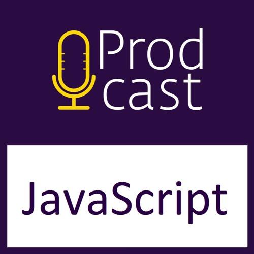 ProdCast #23 - JavaScript
