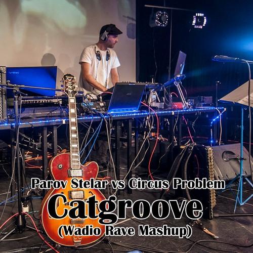Parov Stelar vs Circus Problem - Catgroove (Wadio Rave Mashup)