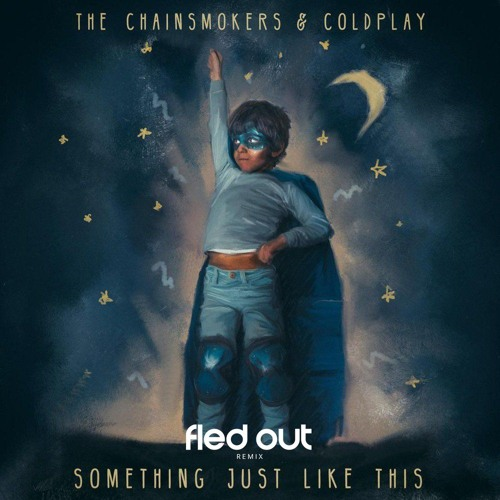 Baixar The Chainsmokers & Coldplay - Something Just Like This (Fled Out Remix) [SUPPORTED BY BEAU COLLINS]