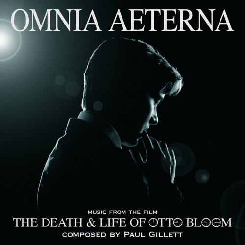 Omnia Aeterna - music from the Death & Life of Otto Bloom