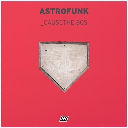 astrofunk - _causethe.80s