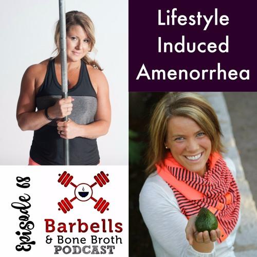 #68: Lifestyle Induced Amenorrhea