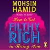 How To Get Filthy Rich In Rising Asia Written And Read By Mohsin Hamid (Audiobook Extract)
