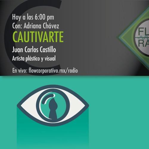 CautivArte 062 - Juan Carlos Castillo, artista plástico y visual