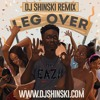 Mr. Eazi - Leg Over [DJ Shinski Club Remix]