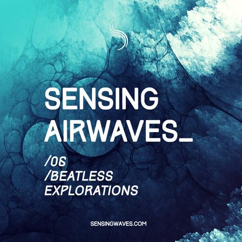 Sensing Airwaves vol. 6 - Beatless Explorations