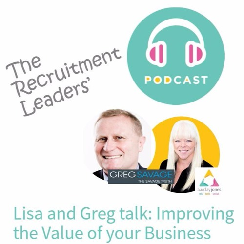 Recruitment Leaders Need To Improve The Value Of Their Business: Greg Savage and Barclay Jones