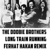 The Doobie Brothers - Long Train Running Ferhat Hakan Remix FREE DOWNLOAD