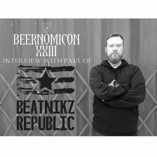 Beernomicon XXIII - Interview with Paul of Beatnikz Republic