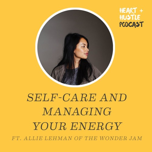 #61 - Self-Care and Managing Your Energy ft. Allie Lehman of The Wonder Jam