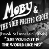 Moby & The Void Pacific Choir - Are you lost in the world like me (Frank Schønekaes Remix)