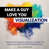 Make A Guy Love You Visualization Meditation (SPECIAL EDITION by Audible.com)