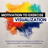 Motivation To Exercise Visualization Meditation (SPECIAL EDITION by Audible.com)
