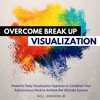 Overcome Break Up Visualization Meditation (SPECIAL EDITION by Audible.com)