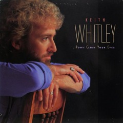 Keith Whitley - Dont Close your eyes ( cover )